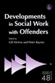Developments in Social Work with Offenders ebook by Peter Raynor,Iain Crow,James Bonta,Gill McIvor,Tim Chapman,Gwen Robinson,Chris Trotter,Maurice Vanstone,Steve Wormith,Bill Whyte,James McGuire,David O\''Mahony,Shadd Maruna,Sam Lewis,Sue Rex,Frank Porporino,Fergus McNeill,David O'Mahony,Loraine Gelsthorpe,Barry Goldson