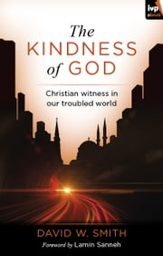 The Kindness of God - Christian Witness in Our Troubled World ebook by David W Smith