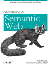 Programming the Semantic Web ebook by Toby Segaran,Colin Evans,Jamie Taylor