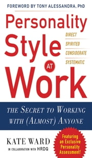 Personality Style at Work: The Secret to Working with (Almost) Anyone ebook by Kate Ward