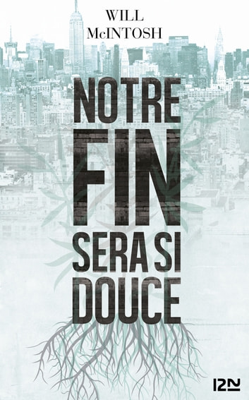 Notre fin sera si douce ebook by Will MCINTOSH