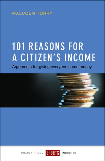 101 reasons for a Citizen's Income - Arguments for giving everyone some money ebook by Torry, Malcolm