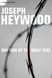 Shadow of the Wolf Tree - A Woods Cop Mystery ebook by Joseph Heywood