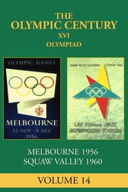 XVI Olympiad - Melbourne/Stockholm 1956, Squaw Valley 1960 ebook by Carl Posey
