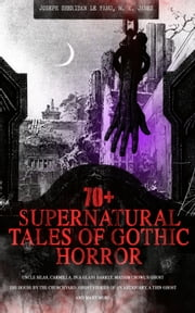 70+ SUPERNATURAL TALES OF GOTHIC HORROR: Uncle Silas, Carmilla, In a Glass Darkly, Madam Crowl\
