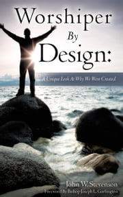 Worshiper By Design - A Unique Look At Why We Were Created ebook by John W. Stevenson
