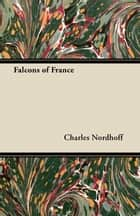 Falcons of France ebook by Charles Nordhoff