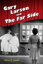 Gary Larson and The Far Side ebook by Kerry D. Soper
