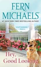Hey, Good Looking - A Novel ebook by Fern Michaels