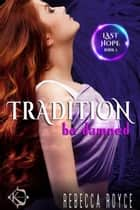 Tradition Be Damned ebook by Rebecca Royce