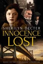 Innocence Lost (Bootleggers' Chronicles Book 1) ebook by Sherilyn Decter