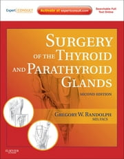 Surgery of the Thyroid and Parathyroid Glands - Expert Consult Premium Edition - Enhanced Online Features ebook by Gregory W. Randolph