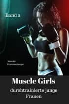 Muscle Girls - durchtrainierte junge Frauen Band 2 eBook by Maredel Prommersberger