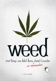 Weed - 420 Things You Didn't Know (or Remember) about Cannabis ebook by I.M. Stoned