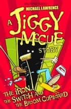 Jiggy McCue: The Iron, The Switch and The Broom Cupboard ebook by Michael Lawrence