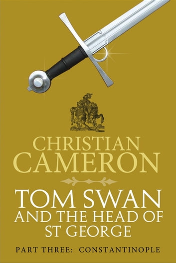 Tom Swan and the Head of St George Part Three: Constantinople ebook by Christian Cameron