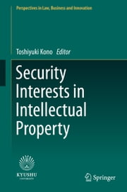 Security Interests in Intellectual Property ebook by Toshiyuki Kono