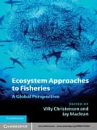 Ecosystem Approaches to Fisheries - A Global Perspective ebook by Villy Christensen, Jay Maclean