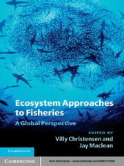 Ecosystem Approaches to Fisheries - A Global Perspective ebook by Villy Christensen,Jay Maclean