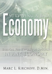 Surviving a Bad Economy - Biblical Principles for Success in Any Economy ebook by Marc L. Kirchoff, D.Min.