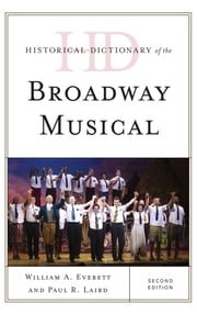 Historical Dictionary of the Broadway Musical ebook by William A. Everett,Paul R. Laird