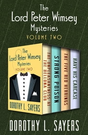 The Lord Peter Wimsey Mysteries Volume Two - The Unpleasantness at the Bellona Club, Strong Poison, The Five Red Herrings, and Have His Carcase ebook by Dorothy L. Sayers