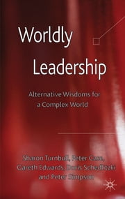Worldly Leadership - Alternative Wisdoms for a Complex World ebook by Professor Sharon Turnbull,Professor Peter Case,Dr Gareth Edwards,Dr Doris Schedlitzki,Dr Peter Simpson