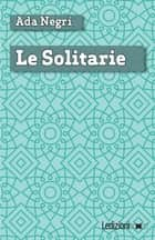 Le solitarie ebook by Ada Negri