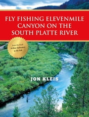 Fly Fishing Elevenmile Canyon on the South Platte River ebook by Jon Kleis