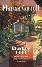 Baby 101 (Mills & Boon M&B) ebook by Marisa Carroll