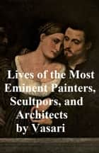 Lives of the Most Eminent Painters, Sculptors, and Architects, all ten volumes in a single file ebook by Giorgio Vasari
