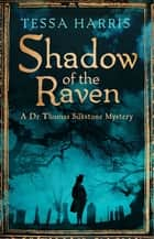 Shadow of the Raven - a gripping mystery that combines the intrigue of CSI with 18th-century history ebook by Tessa Harris