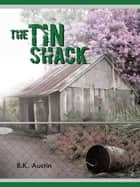 The Tin Shack ebook by B.K. Austin
