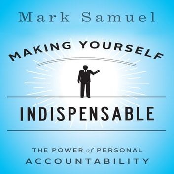Making Yourself Indispensable - The Power of Personal Accountability audiobook by