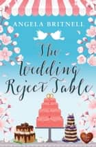 The Wedding Reject Table ebook by Angela Britnell