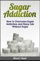 Sugar Addiction ebook by Sherri Neal