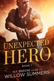 Unexpected Hero (Skyline Trilogy 1) ebook by Willow Summers, K.F. Breene