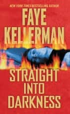 Straight into Darkness - A Novel ebook by Faye Kellerman