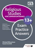 Religious Studies for Common Entrance 13+ Exam Practice Answers ebook by Michael Wilcockson, Susan Grenfell