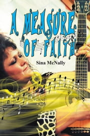 A Measure of Faith… ebook by Sina McNally