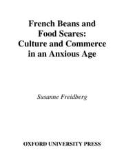 French Beans and Food Scares : Culture and Commerce in an Anxious Age ebook by Susanne Freidberg