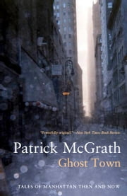 Ghost Town - Tales of Manhattan Then and Now ebook by Patrick McGrath