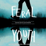 Feral Youth audiobook by Shaun David Hutchinson, Suzanne Young, Marieke Nijkamp,...