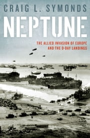 Operation Neptune: The D-Day Landings and the Allied Invasion of Europe ebook by Craig L. Symonds