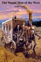 The Steam Man of the West ebook by Joseph A. Lovece