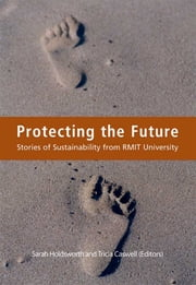 Protecting the Future - Stories of Sustainability from RMIT University ebook by Sarah Holdsworth,Tricia Caswell