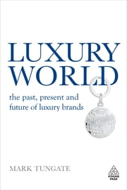 Luxury World - The Past, Present and Future of Luxury Brands ebook by Mark Tungate
