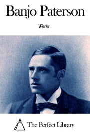 Works of Banjo Paterson ebook by Banjo Paterson