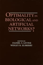 Optimality in Biological and Artificial Networks? ebook by Daniel S. Levine,Wesley R. Elsberry