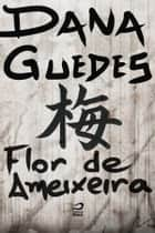 Flor de Ameixeira ebook by Dana Guedes